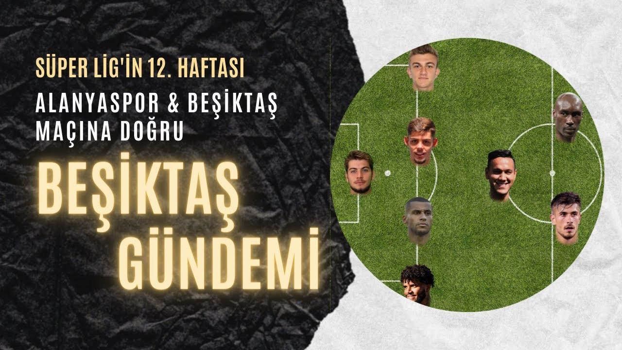 SON 24 SAAT | Alanyaspor-Beşiktaş maçına doğru son gelişmeler