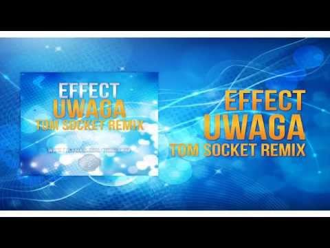 EFFECT - UWAGA ( TOM SOCKET REMIX )