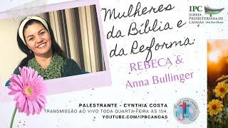 MULHERES DA BÍBLIA E DA REFORMA - Rebeca e Anna Bullinger