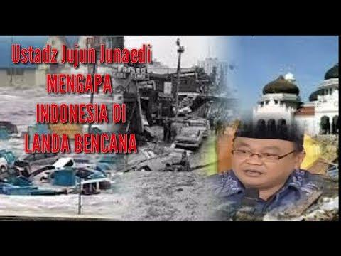 Ceramah Ustadz Jujun Junaedi / Mengapa Indonesia Di Landa BENCANA