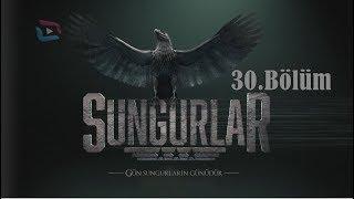 SUNGURLAR - Bölüm 30 (Uzun Versiyon)