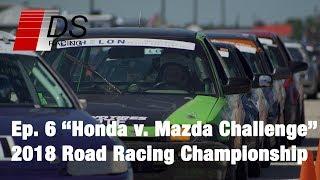 Honda vs. Mazda Challenge - 2018 Road Racing Championship - Ep.6