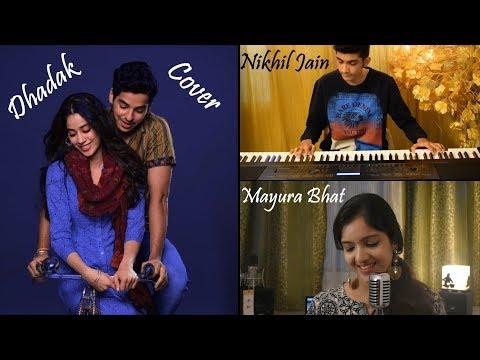 Dhadak - Title Track   Nikhil Jain ft. Mayura Bhat   Cover