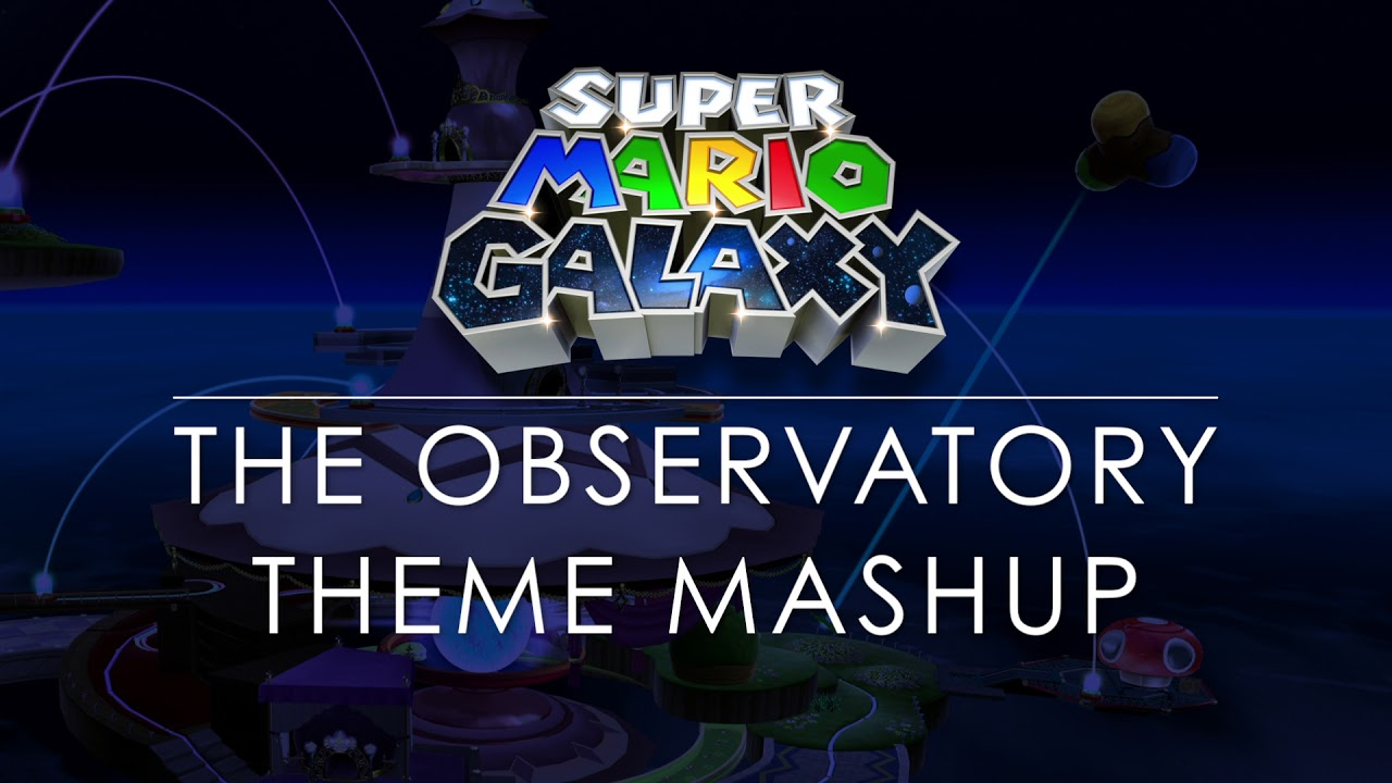 Super Mario Galaxy Rosalina in the Observatory Theme Mashup (SMG/SSB4)