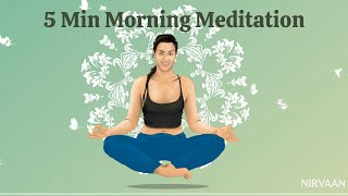5 min Morning Meditation   NIRVAAN   How to wake up your body with morning meditation