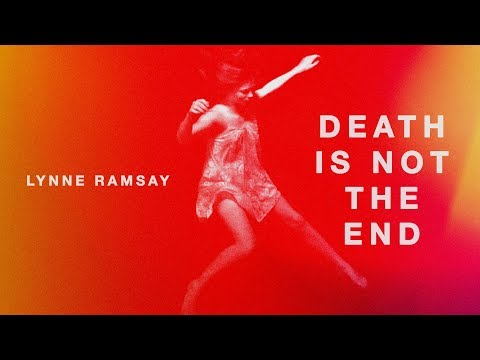 Lynne Ramsay: Death Is Not The End