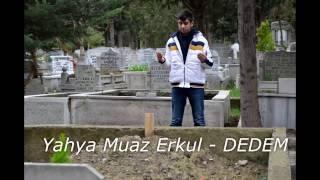 Yahya Muaz Erkul - DEDEM