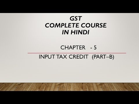 GST   Chapter  5 - Input Tax Credit - Part B