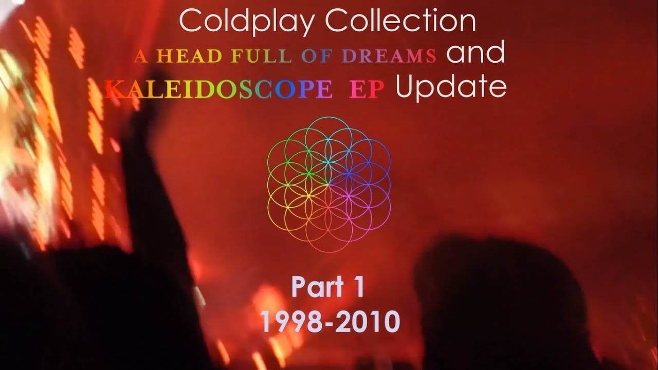 Download COLDPLAY COLLECTION A Head Full Of Dreams & Kaleidoscope EP Update - Part 1