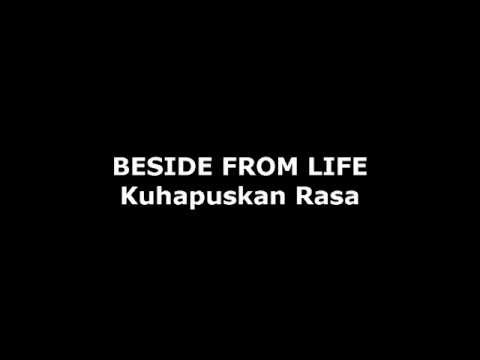 Beside From Life - Kuhapuskan Rasa