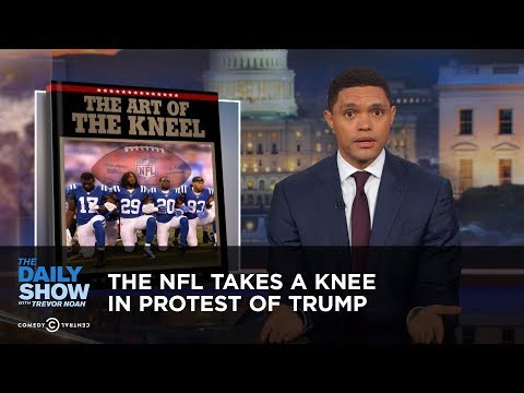 The NFL Takes a Knee in Protest of Trump: The Daily Show