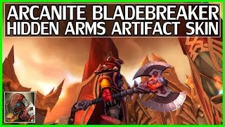 Hidden Arms Warrior Arcanite Bladebreaker Artifact Skin Guide - WoW Legion