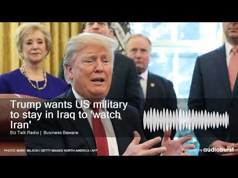 Trump wants US military to stay in Iraq to 'watch Iran'