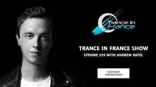 Tom Neptunes & Andrew Rayel - Trance In France Show Ep 239