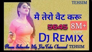Me tero wait kru DJ remix song sr. 5645  new mewati