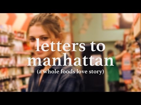 letters to manhattan (a whole foods love story)