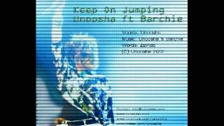 Keep On Jumping - Unoosha ft Barchie