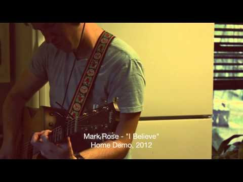 Mark Rose - I Believe (Home Demo, 2012)