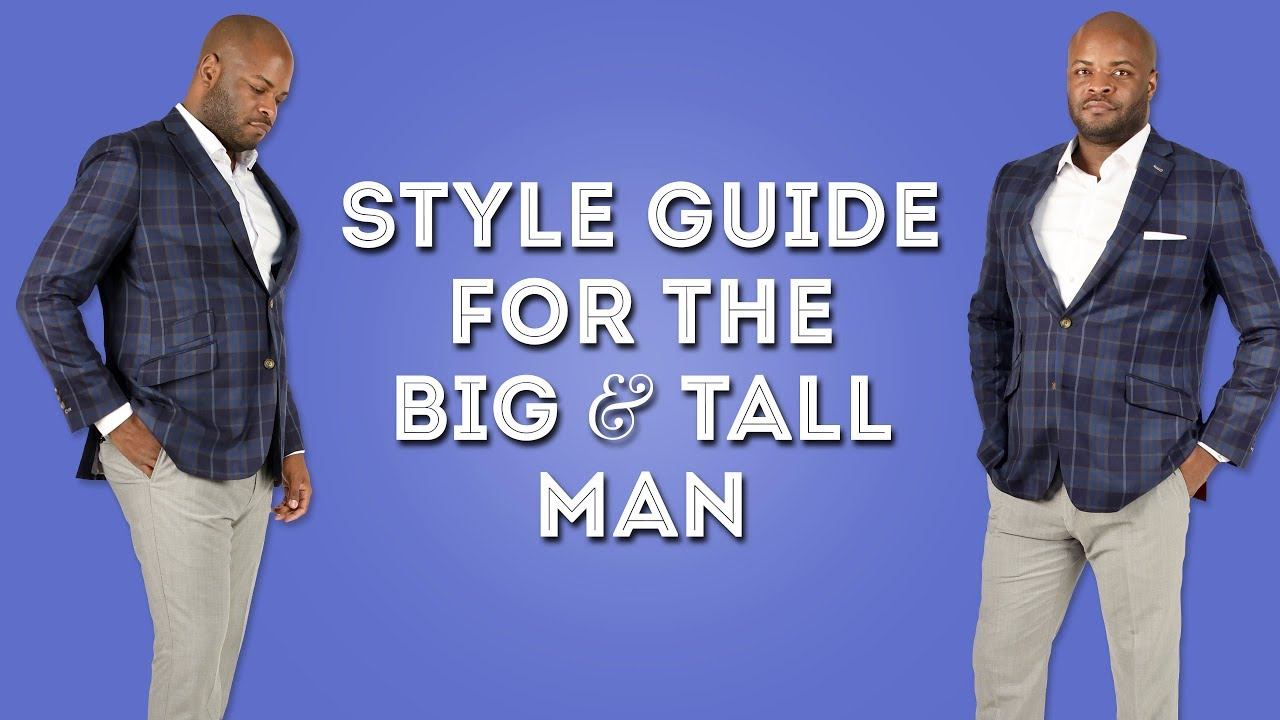 [VIDEO] - Style Guide for the Big & Tall Man - Outfit Advice for Muscular or Portly Men 2