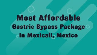 Most Affordable Gastric Bypass Package in Mexicali, Mexico