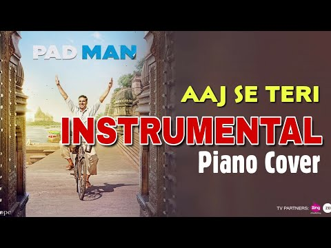 Aaj Se Teri (PADMAN) - INSTRUMENTAL Version | Piano Cover With Lyrics | Bollywood Piano Cover