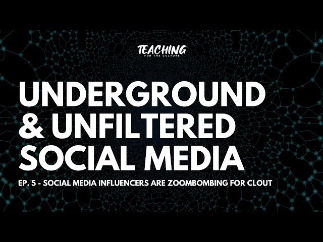 Underground & Unfiltered Social Media - Ep. 5 - Social Media Influencers Are Zoombombing for Clout