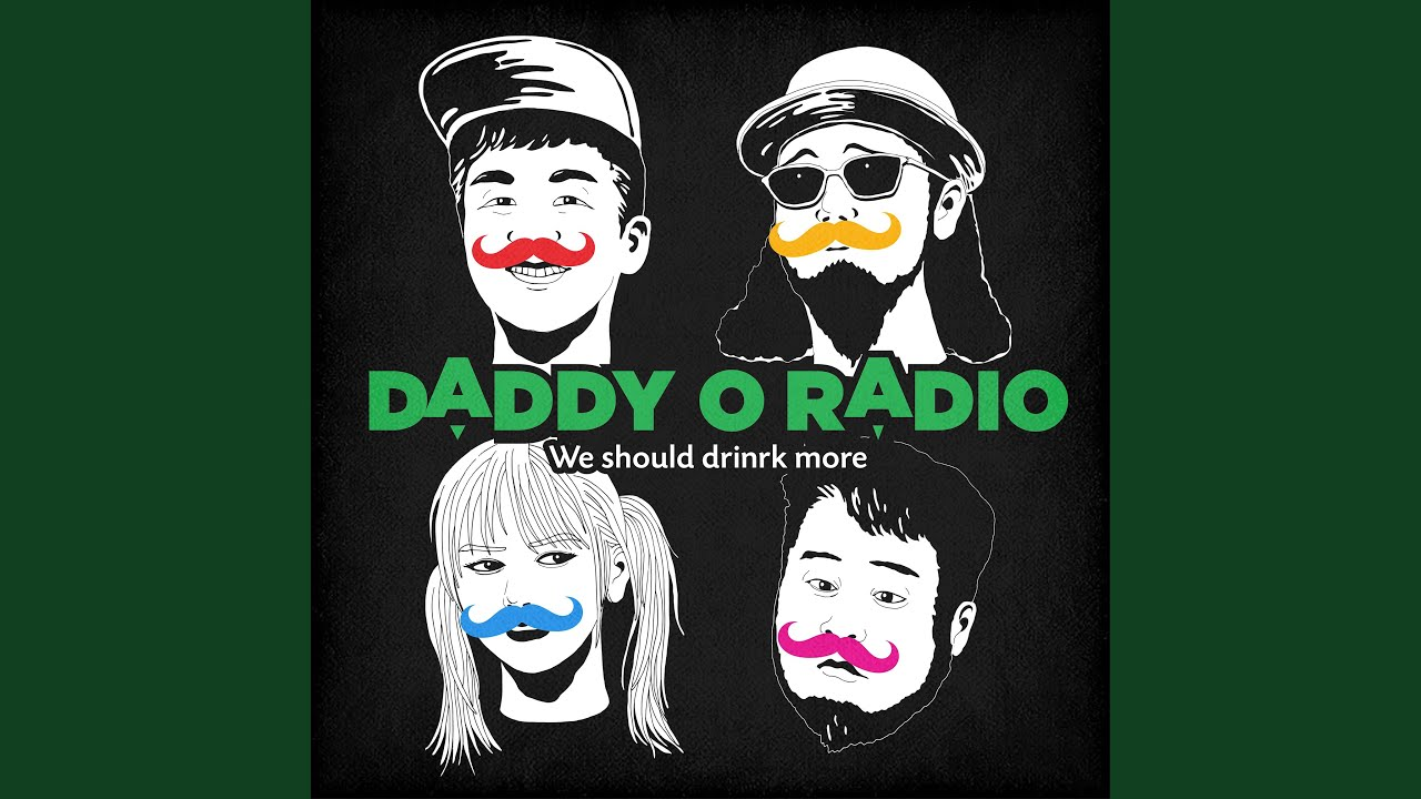 데디오레디오 Daddy O Radio - We Should Drink More