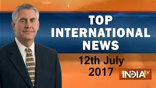 Top International News of The Day | 12th July, 2017 | 05:00 PM - India TV