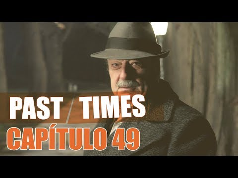 Past Tımes Capitulo 49
