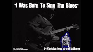 """I WAS BORN TO SING THE BLUES"" - By Christian Robinson"