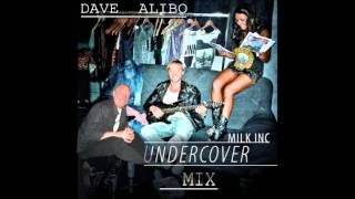 DAVE ALIBO   MILK INC   MIX UNDERCOVER