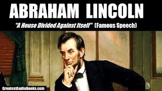 ABRAHAM LINCOLN: A House Divided Against Itself - FULL AudioBook (Speech) | Greatest Audio Books
