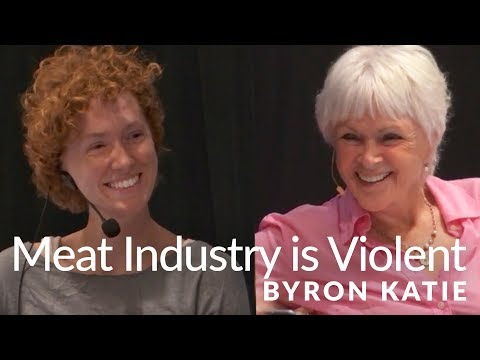 The Meat Industry is Violent—The Work of Byron Katie