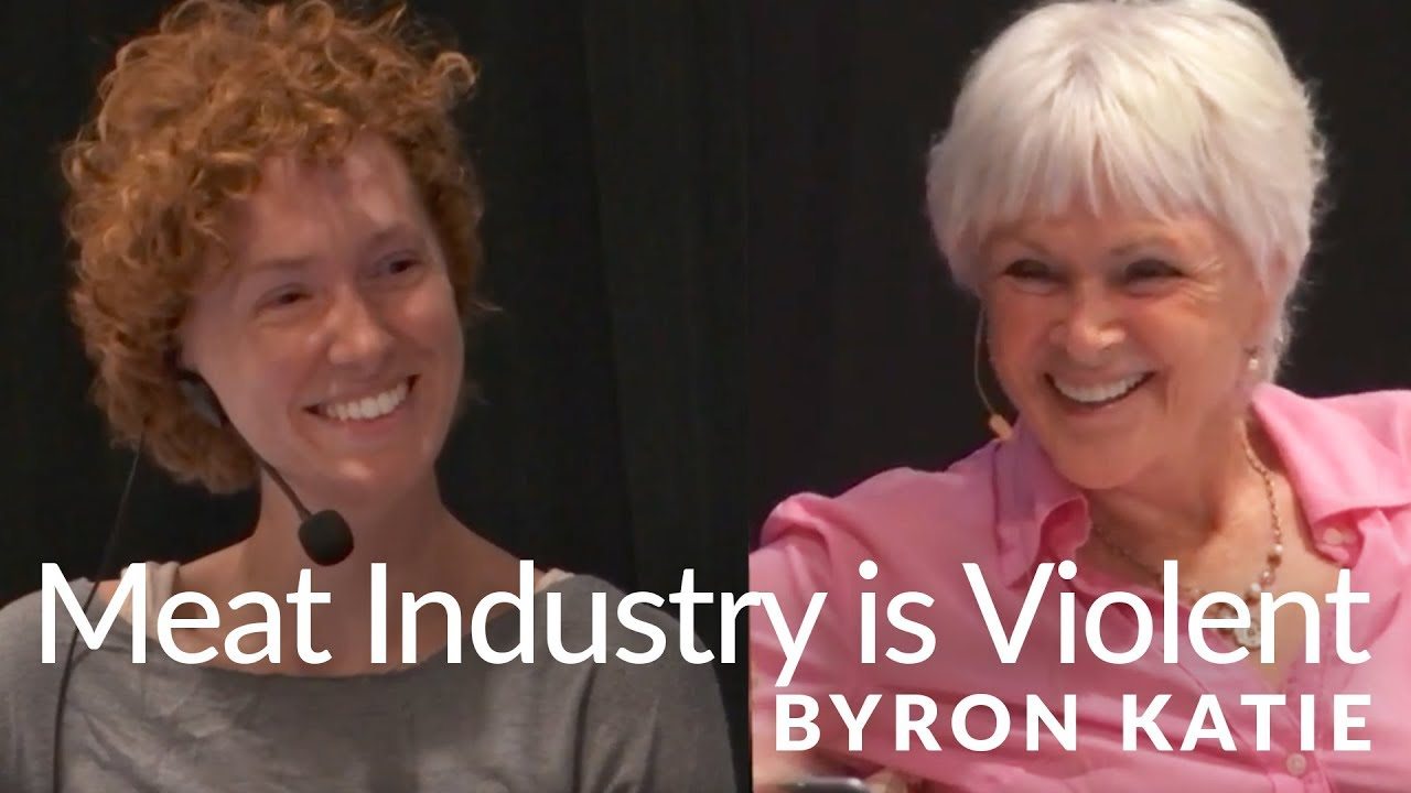 The Meat Industry is Violent—The Work of Byron Katie®
