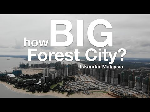 How BIG is Forest City Iskandar Malaysia? (Progress Update as 4th September 2018)