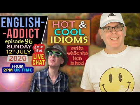 SUNNY DAY - Hot and Cold idioms / English Addict - 96 / Sunday 12th July 2020 / Chat, Learn & Smile