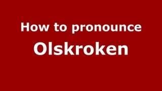 How to Pronounce Olskroken - PronounceNames.com