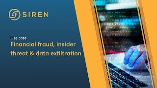 Siren Platform for Financial Crime - Financial Fraud, Insider Threat & Data Exfiltration