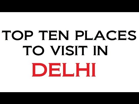 TOP TEN PLACES TO VISIT IN DELHI