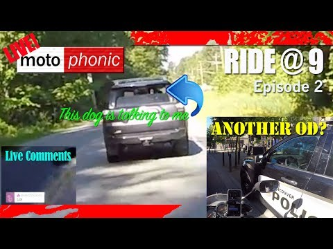 LIVE Ride at 9 - Ep 2: Good Deed, Dog Hairy Eyeball, Speed Trap, MC Noise By-law, Another OD?