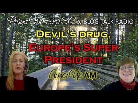 Devil's Drug, Europe's Super President Coming - Prayer Warriors 365