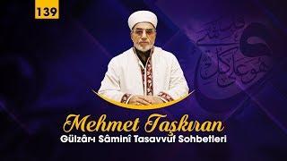 Gülzâr-ı Sâminî Tasavvuf Sohbetleri (139) - Mehmet TAŞKIRAN