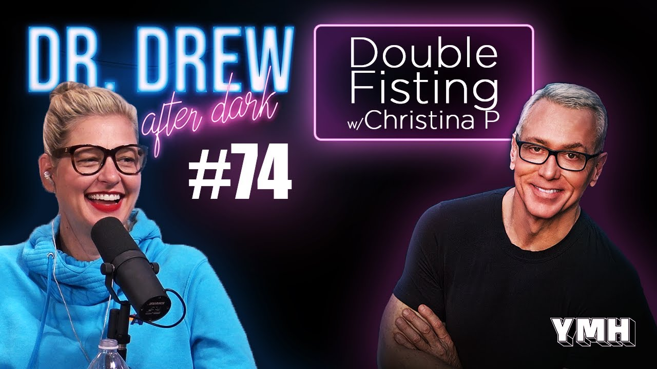 Download Ep. 74 Double Fisting w/ Christina P | Dr. Drew After Dark