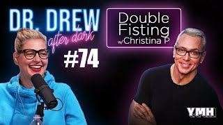 Ep. 74 Double Fisting w/ Christina P | Dr. Drew After Dark