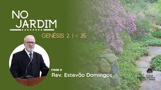 No Jardim - Gn 2.1-25 - Rev. Estevão Domingos (IPJaguaribe)