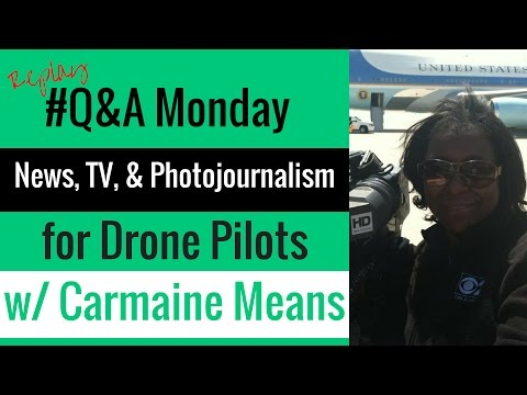 News, TV, and Photojournalism for Drone Pilots - Q&A Monday