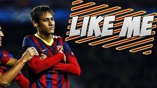 Neymar Jr - Like Me  Skills  Goals  2014 HD
