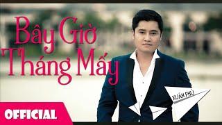 Bây Giờ Tháng Mấy - Xuân Phú [Official MV]