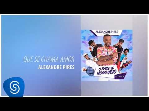 Alexandre Pires Que Se Chama Amor O Baile Do Nego Veio Ao