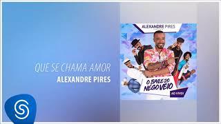 Baixar Alexandre Pires - Que Se Chama Amor (O Baile do Nêgo Véio - Ao Vivo) [Áudio Oficial]